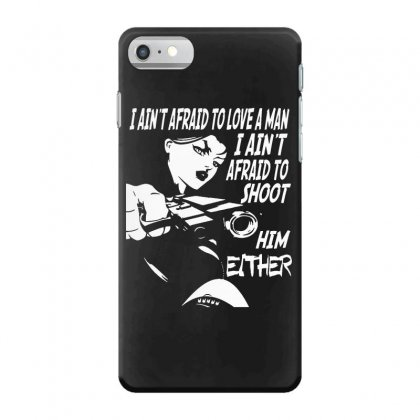 I Ain't Afraid To Love A Man I Ain't Afraid To Shoot Him Either Iphone 7 Case Designed By Pinkanzee