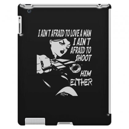I Ain't Afraid To Love A Man I Ain't Afraid To Shoot Him Either Ipad 3 And 4 Case Designed By Pinkanzee