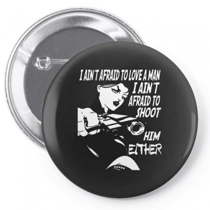 I Ain't Afraid To Love A Man I Ain't Afraid To Shoot Him Either Pin-back Button Designed By Pinkanzee