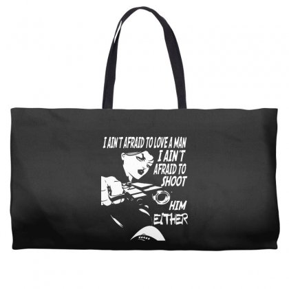 I Ain't Afraid To Love A Man I Ain't Afraid To Shoot Him Either Weekender Totes Designed By Pinkanzee