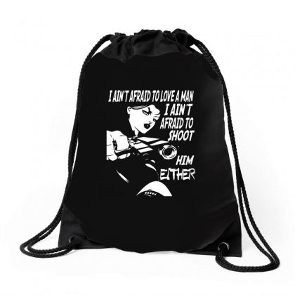 I Ain't Afraid To Love A Man I Ain't Afraid To Shoot Him Either Drawstring Bags Designed By Pinkanzee