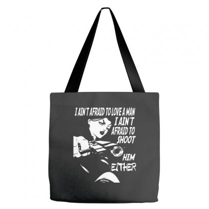 I Ain't Afraid To Love A Man I Ain't Afraid To Shoot Him Either Tote Bags Designed By Pinkanzee