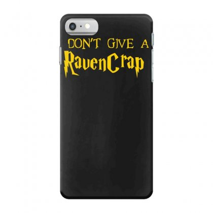 I Don't Give A Ravencrap Iphone 7 Case Designed By Satrio Art