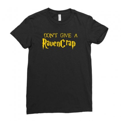 I Don't Give A Ravencrap Ladies Fitted T-shirt Designed By Satrio Art