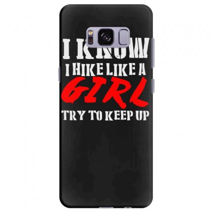 I Know I Hike Like A Girl Try To Keep Up Samsung Galaxy S8 Plus Case Designed By Satrio Art