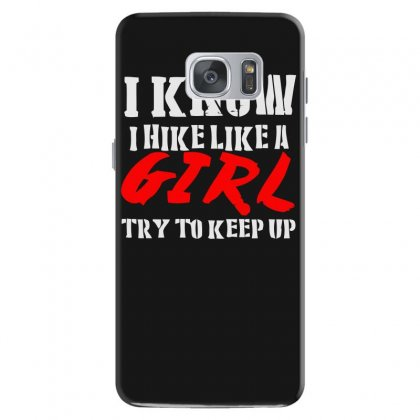 I Know I Hike Like A Girl Try To Keep Up Samsung Galaxy S7 Case Designed By Satrio Art
