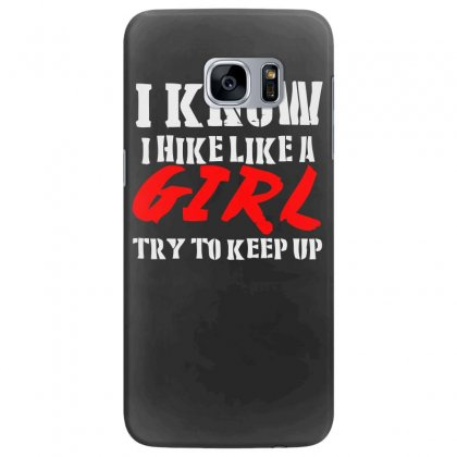 I Know I Hike Like A Girl Try To Keep Up Samsung Galaxy S7 Edge Case Designed By Satrio Art