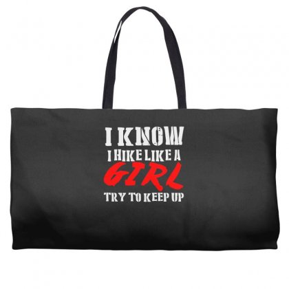 I Know I Hike Like A Girl Try To Keep Up Weekender Totes Designed By Satrio Art