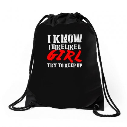 I Know I Hike Like A Girl Try To Keep Up Drawstring Bags Designed By Satrio Art