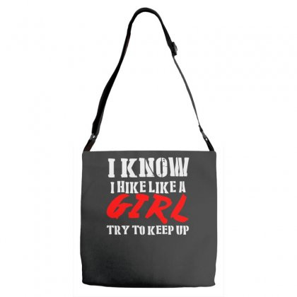 I Know I Hike Like A Girl Try To Keep Up Adjustable Strap Totes Designed By Satrio Art