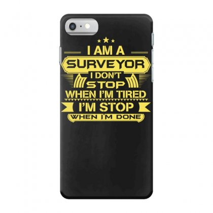 I'm A Surveyor I Don't Stop Iphone 7 Case Designed By Satrio Art