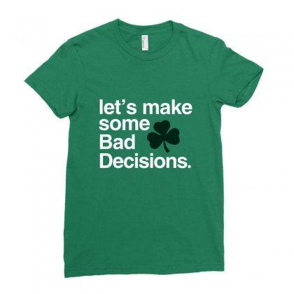 Lets Make Some Bad Decisions Ladies Fitted T-shirt Designed By Disgus_thing