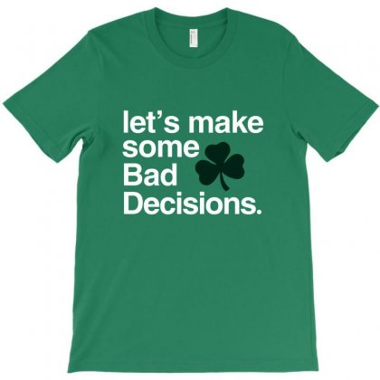 Lets Make Some Bad Decisions T-shirt Designed By Disgus_thing