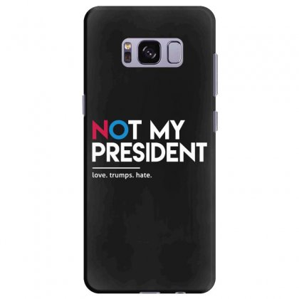 Not My President Samsung Galaxy S8 Plus Case Designed By Disgus_thing