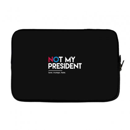 Not My President Laptop Sleeve Designed By Disgus_thing