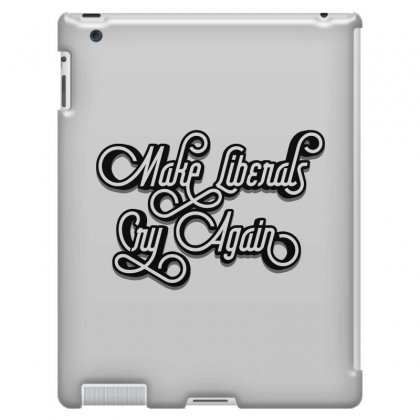 Make Liberals Cry Again Lettering Ipad 3 And 4 Case Designed By Tiococacola