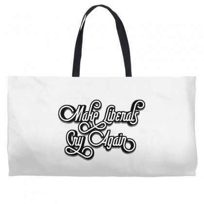 Make Liberals Cry Again Lettering Weekender Totes Designed By Tiococacola