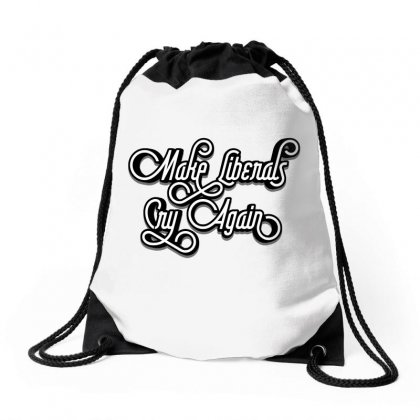 Make Liberals Cry Again Lettering Drawstring Bags Designed By Tiococacola
