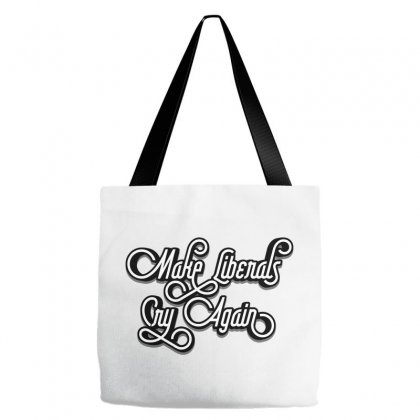 Make Liberals Cry Again Lettering Tote Bags Designed By Tiococacola
