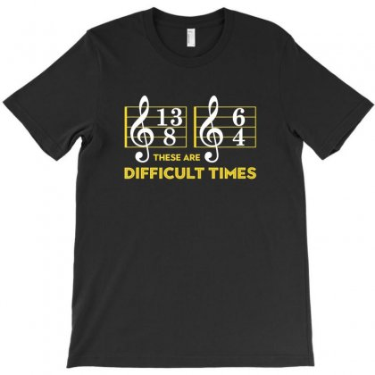 These Are Difficult Times T Shirt   Music Lover Gifts T-shirt Designed By Nhan