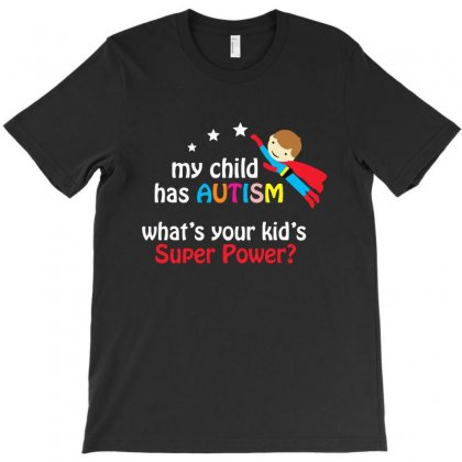 My Child Has Autism What's Your Kid's Super Power T-shirt Designed By Pinkanzee