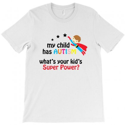 My Child Has Autism Super Power T-shirt Designed By Pinkanzee