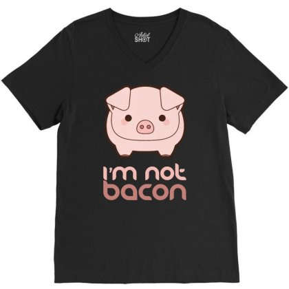 I'm Not Bacon V-neck Tee Designed By Pinkanzee