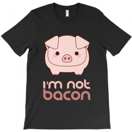 I'm Not Bacon T-shirt Designed By Pinkanzee
