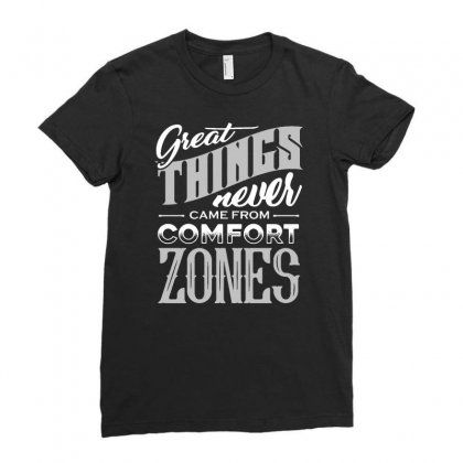 Great Things Never Came From Comfort Zones Ladies Fitted T-shirt Designed By Pinkanzee