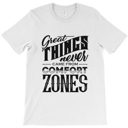 Great Things Never Came From Comfort Zones T-shirt Designed By Pinkanzee