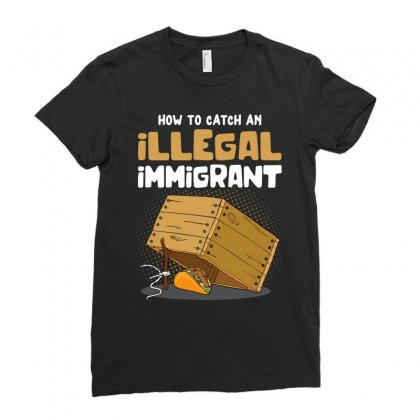 How To Catch An Illegal Immigrant Ladies Fitted T-shirt Designed By Toweroflandrose