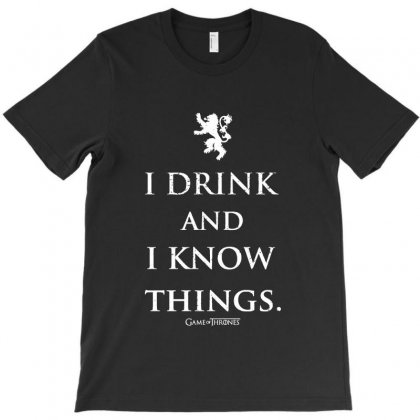I Drink And Know Things T-shirt Designed By Mirazjason