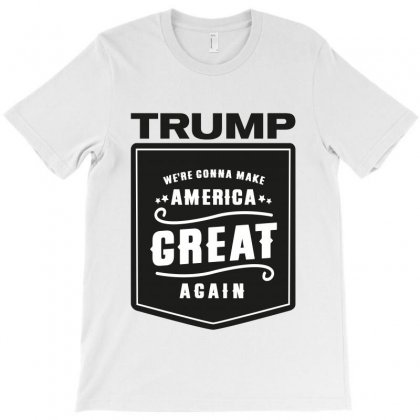 We Are Gonna Make America Great Again T-shirt Designed By Tiococacola