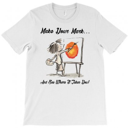 Make Your Own Mark And See Where It Takes You Shirt T-shirt Designed By Nhan