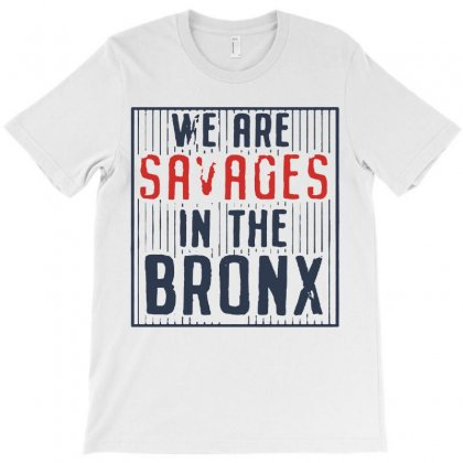 We Are Savages In The Bronx Shirt T-shirt Designed By Fibonaci