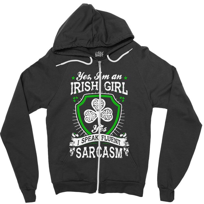 Yes I'm Irish Girl Yes I Speak Fluent Sarcasm Zipper Hoodie | Artistshot