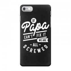 If Papa Can't Fix It We Are All Screwed Fathers Day T-shirt iPhone 7 Case | Artistshot