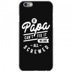 If Papa Can't Fix It We Are All Screwed Fathers Day T-shirt iPhone 6/6s Case | Artistshot
