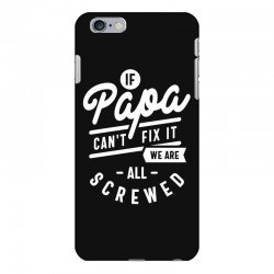 If Papa Can't Fix It We Are All Screwed Fathers Day T-shirt iPhone 6 Plus/6s Plus Case | Artistshot