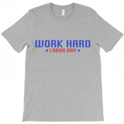 Work Hard Labor Day T-shirt Designed By Ofutlu