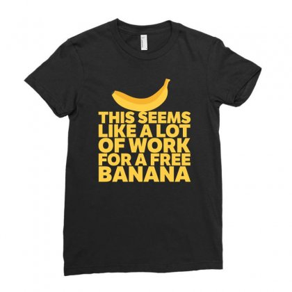 A Lot Of Work For A Free Banana Ladies Fitted T-shirt Designed By Robert Steven