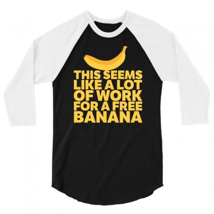 A Lot Of Work For A Free Banana 3/4 Sleeve Shirt Designed By Robert Steven