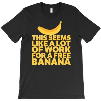 A Lot Of Work For A Free Banana T-shirt Designed By Robert Steven