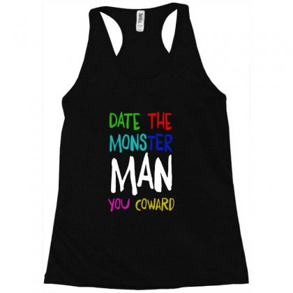 Date The Monster Man You Coward Racerback Tank Designed By Syakirra