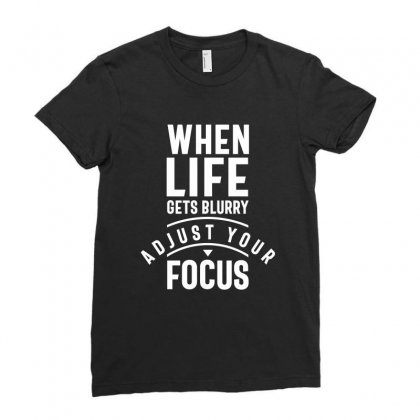 When Life Gets Blurry Adjust Your Focus Ladies Fitted T-shirt Designed By Cidolopez