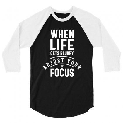 When Life Gets Blurry Adjust Your Focus 3/4 Sleeve Shirt Designed By Cidolopez
