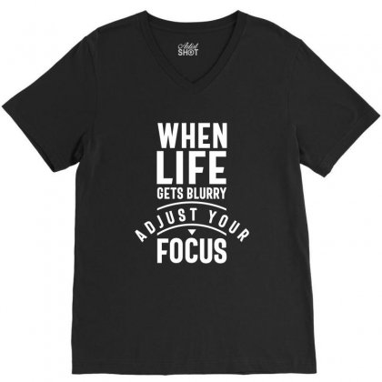 When Life Gets Blurry Adjust Your Focus V-neck Tee Designed By Cidolopez