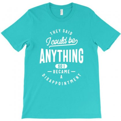 They Said I Could Be Anything T-shirt Designed By Cidolopez