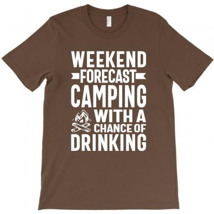 Weekend Forecast Camping With A Chance Of Drinking T-shirt Designed By Cidolopez