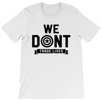 We Don't Trade Lives T-shirt Designed By Toweroflandrose